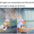 You might not remember but Winnie the Pooh kept a strap at all times