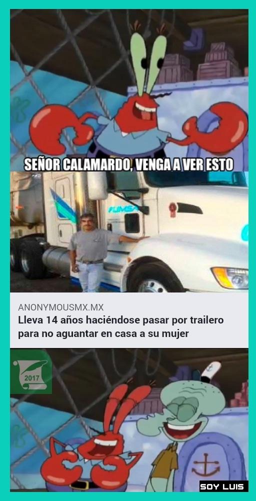 Señor Calamardo venga a ver esto-lleva 14 años haciéndose pasar por trailero para no aguantar a su mujer - meme