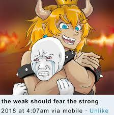 the weak should fear the strong (i should fear life) - meme