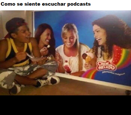 quien escucha podcasts - meme