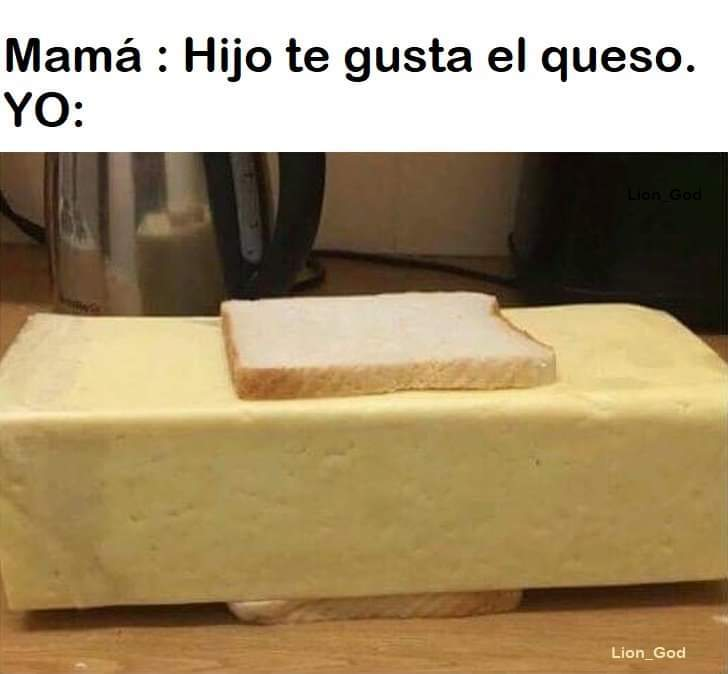 Te gusta el queso - meme