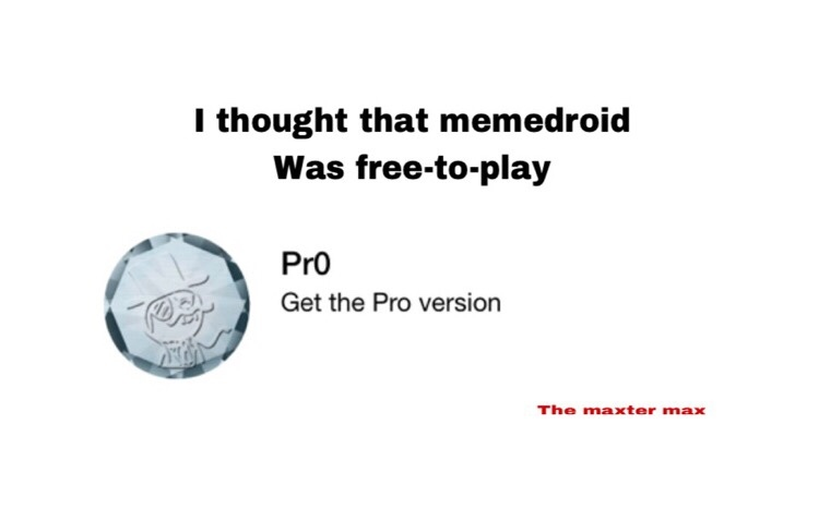 yes i paid money for memedroid pro