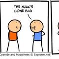 the milk's gone bad