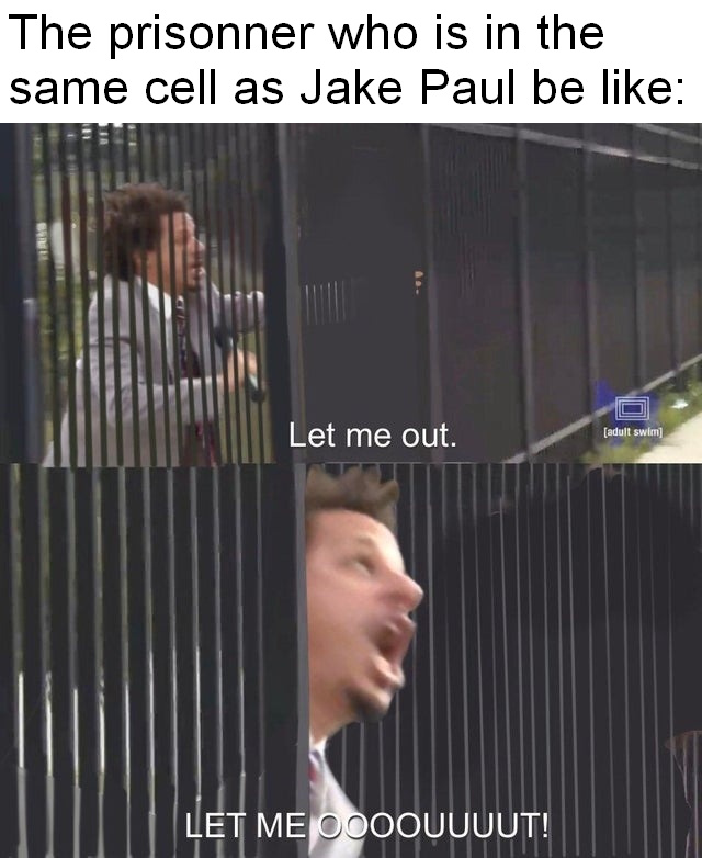 The prisonner in the same cell as Jake Paul be like - meme
