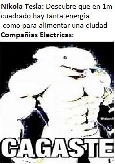 Pues veran, Nikola Tesla era un genio, con una mente brillante que rovoluciono la tecnologia energica en los tiempos de Thomas Edison. Este hombnre cuando descubrio esto estaba decidirlo a publicar la teoria, pero las compañias electricas al ver esto dec - meme