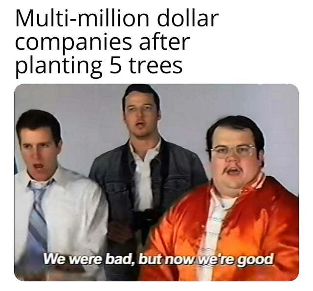 Multi-million dollar companies after planting 5 trees - meme