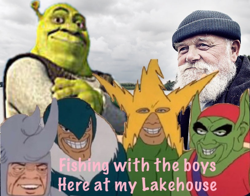 The boys here at my Lake house - meme