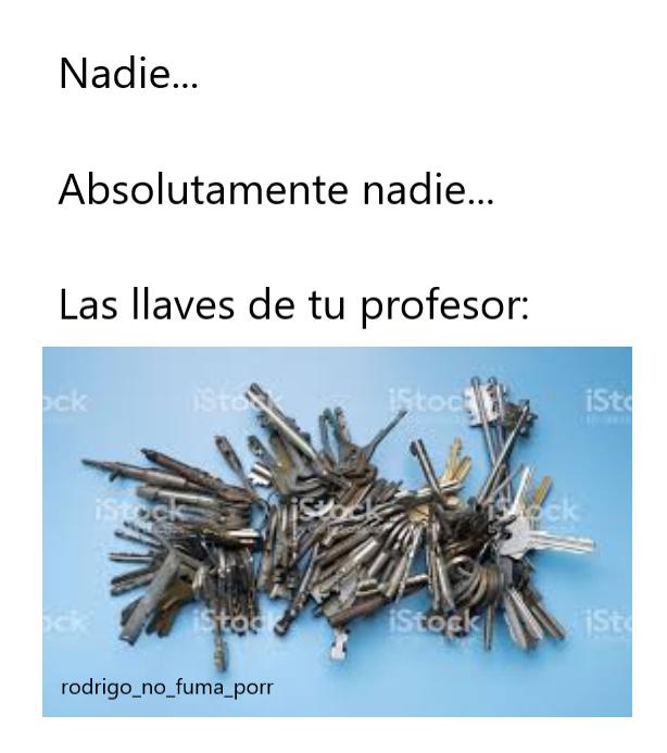 las llaves de tu profesor - meme
