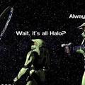 Espera. Tudo é um Halo? Sempre foi.
