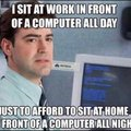 I spend my time in ofront of a computer