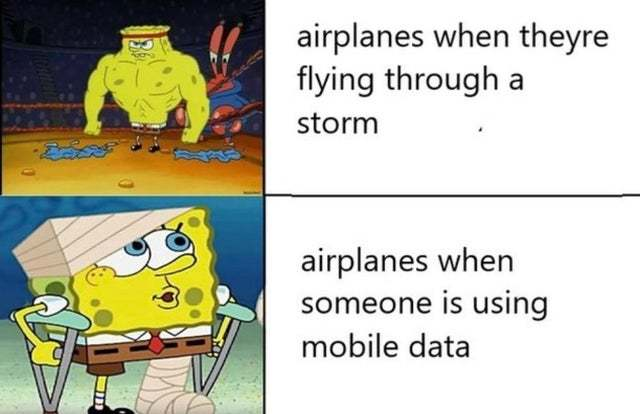 Airplanes when they are flying through a storm vs when someone is using mobile data - meme