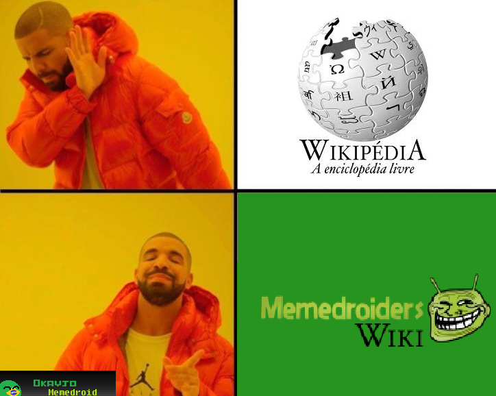 O pior é que existe essa wiki do Memedroid mesmo