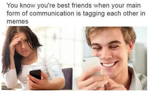 My form of communication to the ones I love - meme