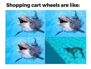 Shopping cart wheels are like - meme
