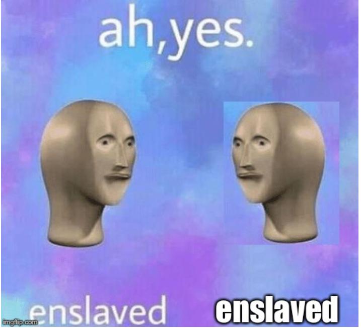 Enslaved enslaved enslaved enslaved - meme