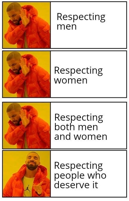 Respect those who deserve it (and strangers at first) - meme