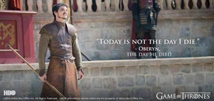 """I will be your champion"" -Oberyn (the day before he died) - meme"