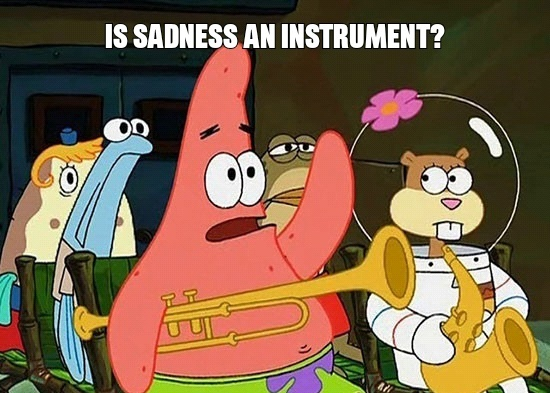 Is sadness an instrument? - meme
