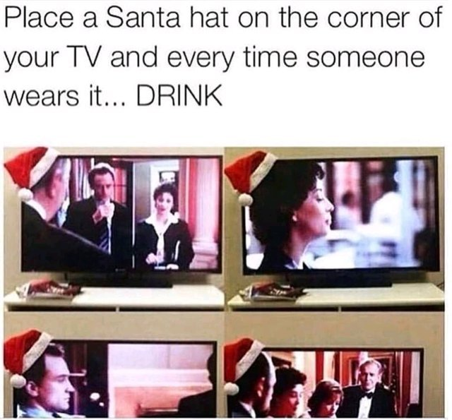 Place a Santa hat on the corner of your TV and every time someone wears it drink - meme