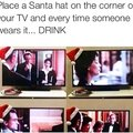 Place a Santa hat on the corner of your TV and every time someone wears it drink