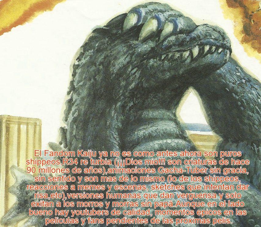 El fandom Kaiju ya esta hecho mierda aunque tambien tiene su lado bueno.(version mejorada con mejor letra,menos texto y mejor redacción) - meme