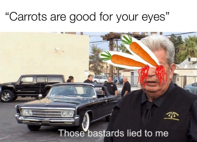 Carrots are good for your eyes - meme