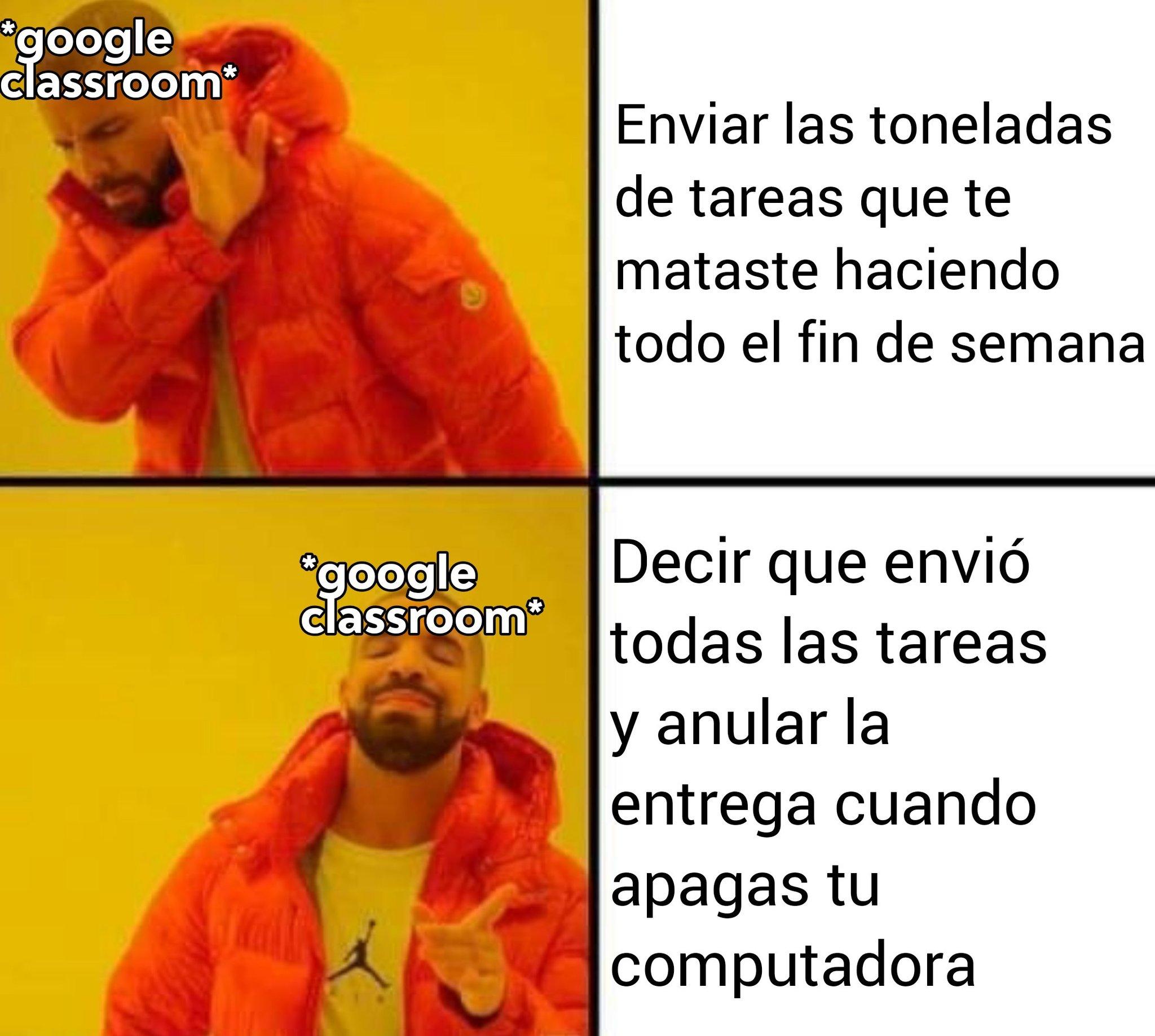 Te maldigo google Classroom y meet - meme
