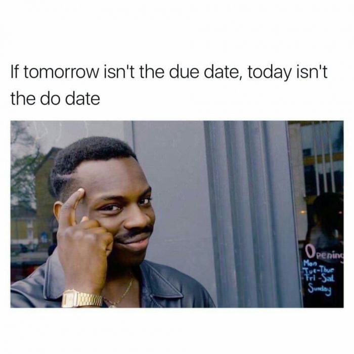 Procrastination isn't a good thing tho - meme