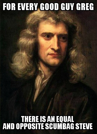 Newton spoke the truth long time ago but it osnt being taught to us. - meme