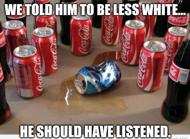 Coca-Cola be like - meme