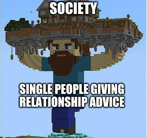 Single people giving relationship advice - meme