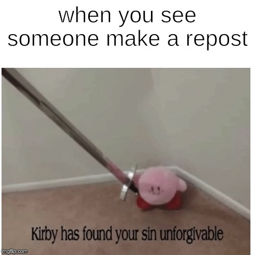 why do people even do reposts - meme