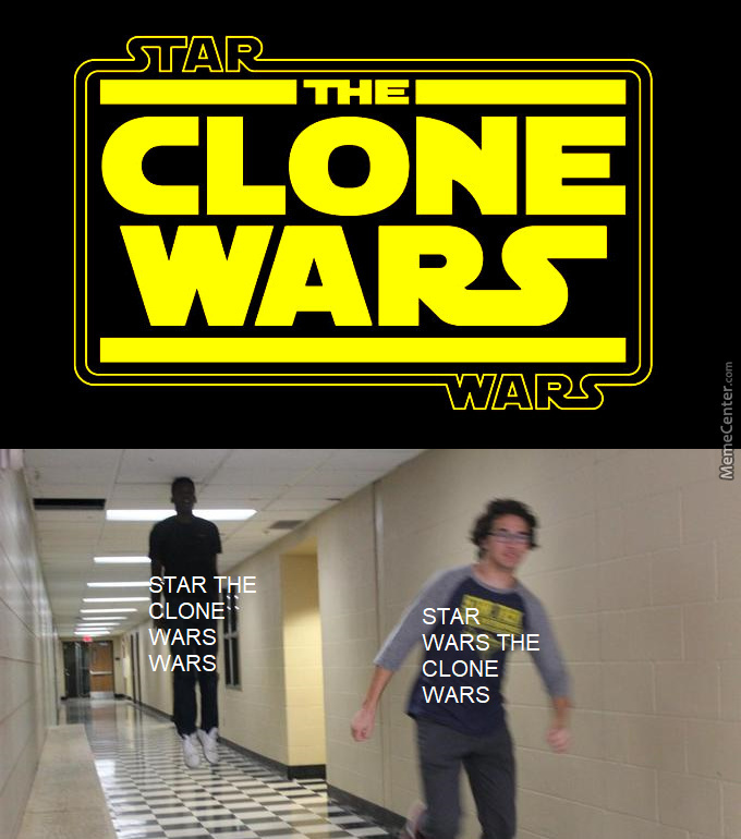 "When I was little i saw it as ""Star The Clone Wars Wars"" - meme"