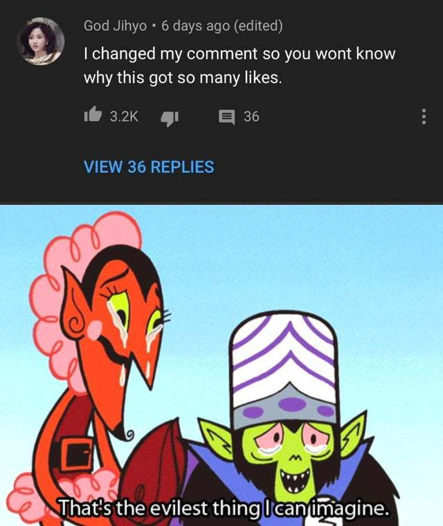 I changed my comment so you won't know why this got so many likes - meme