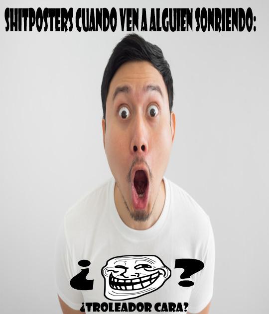 Alguien sonriendo = Troleador cara = Comedia Garantizada - meme