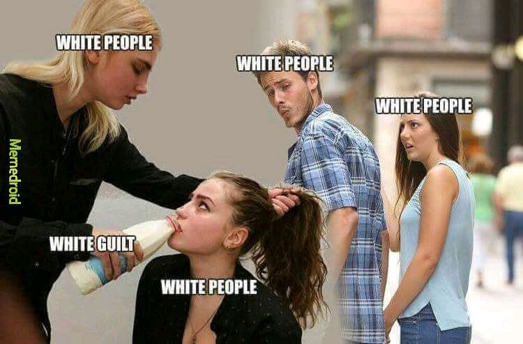 White guilt - meme