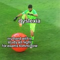 Im dyslexic so feels bad man
