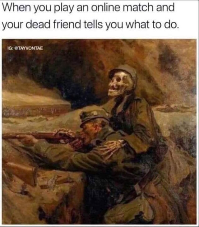 When you play an online match and your dead friends tells you what to do - meme