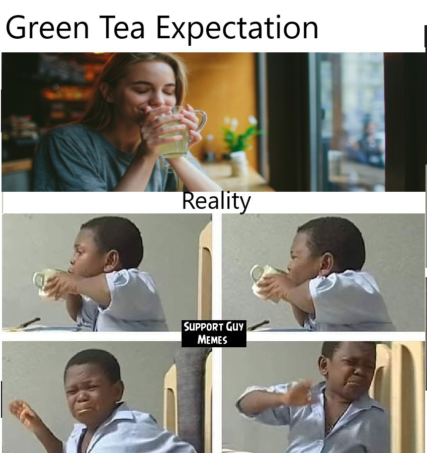 Green Tea be like - meme