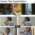 Green Tea be like