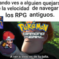 Explicación: las primeras ediciones de Pokémon 4 son criticadas por ser lentas y varios sufren al surfear. Y Empecé a jugar la saga Dragon Quest, me pasé el 1 y ahora estoy jugando el 2 y el 6