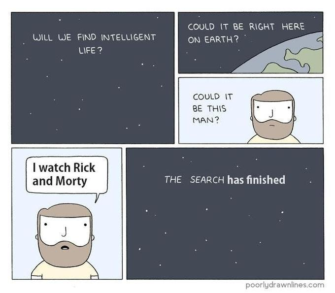 To be fair, you have to have a very high IQ to understand Rick and Morty. The humour is extremely subtle, and without a solid grasp of theoretical physics most of the jokes will go over a typical viewer's head - meme