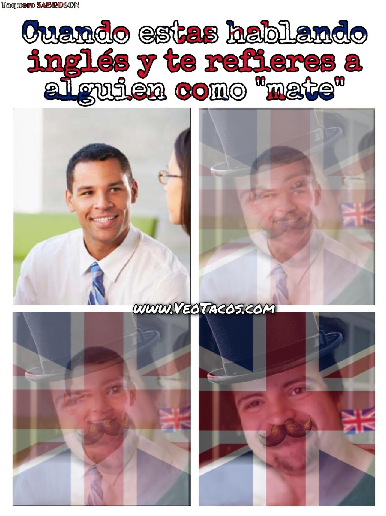 Estos británicos con su inglés rarito (www.veoTacos.com es una burla a veoMemes.com)