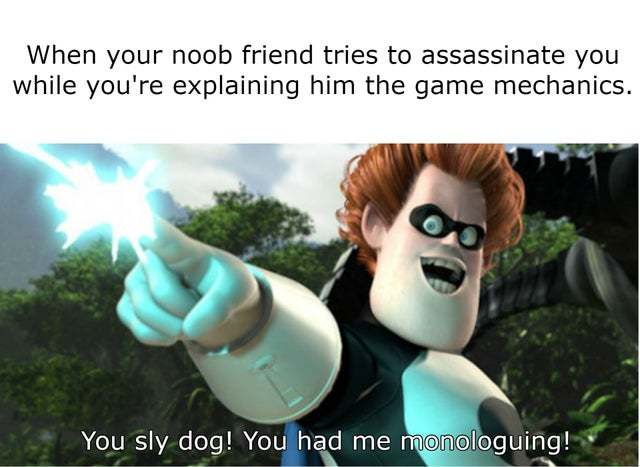 When your noob friends tries to assassinate you while you're explaining him the game mechanics - meme
