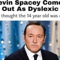 dyslexic spacey