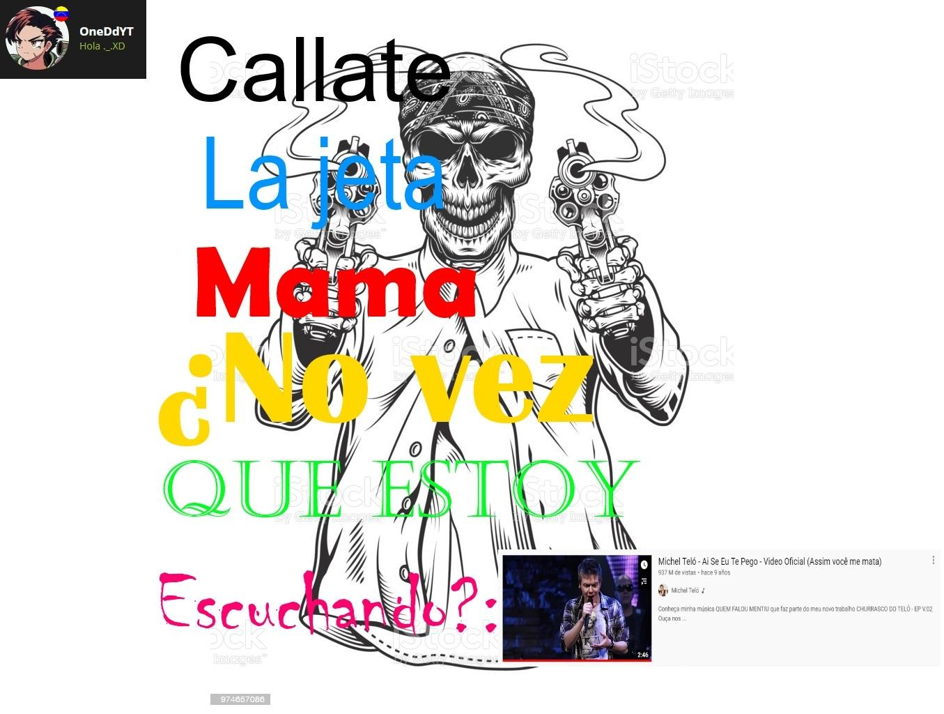 ¡¡¡CALLATE LA JETA!!! By: OneDdYT - meme