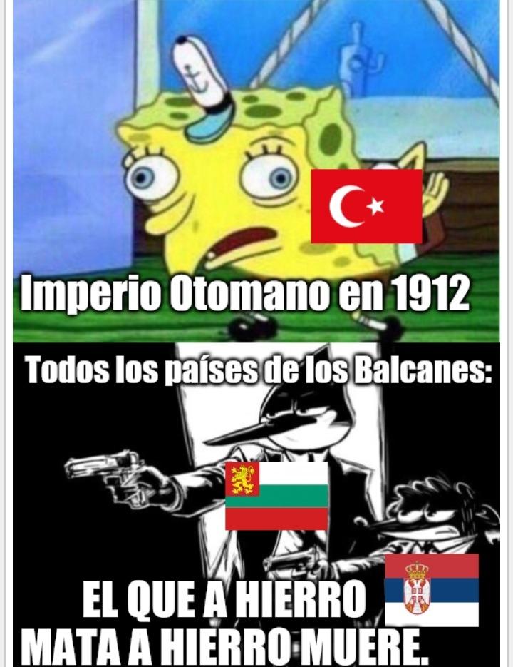 Meme histórico como en los viejos tiempos. Contexto rápido: en 1912 el imperio otomano estaba moribundo y los estados de los Balcanes le reventaron.