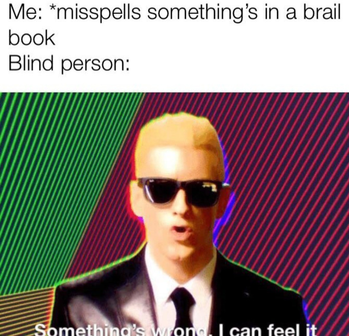 Not to brag or anything, but I can speak braille - meme