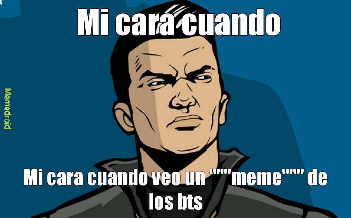 Cuando me refiero a bts me refiero a que hay memes cancerígenos de BTS pero son mejores los de BTS malo xd
