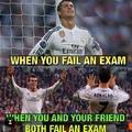 When you fail an exam vs When you and your friend fail an exam